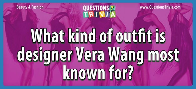Beauty Fashion Questions outfit designer vera wang