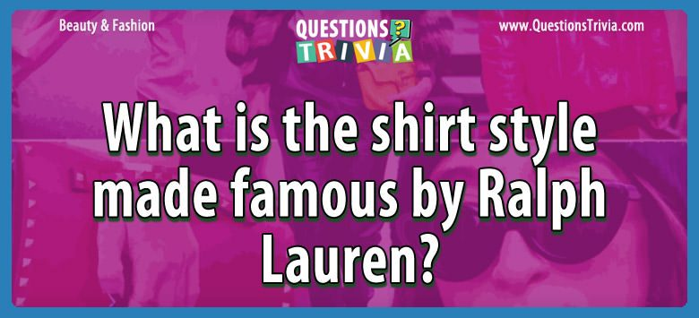Beauty Fashion Questions shirt style famous ralph lauren