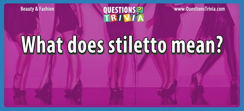 Beauty Fashion Questions stiletto mean