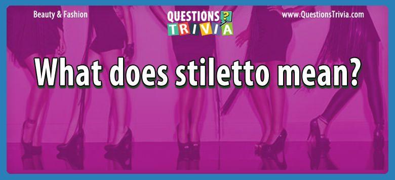 Beauty Fashion Questions stiletto mean