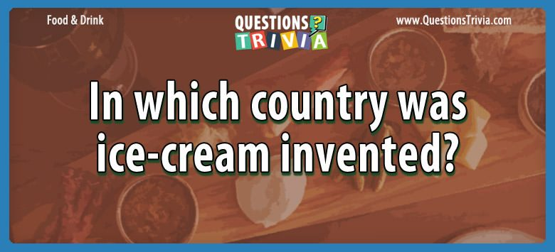 Food Drink Questions country ice cream invented