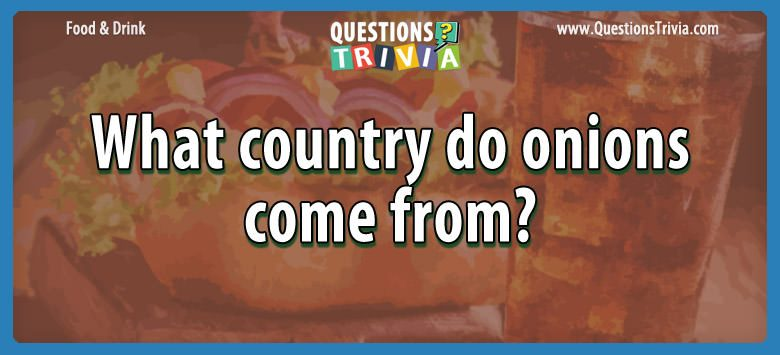 Food Drink Questions country onions from