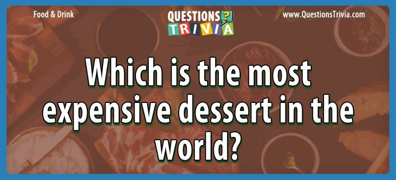 Food Drink Questions expensive dessert world