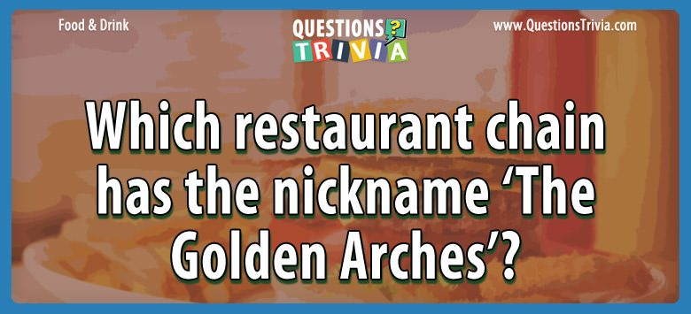 Which restaurant chain has the nickname 'the golden arches'?