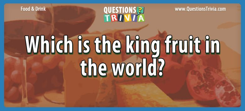 Food Drink Questions king fruit world