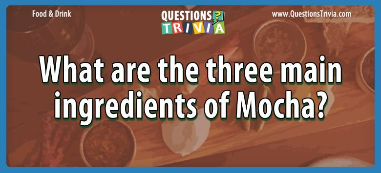 Food Drink Questions main ingredients mocha