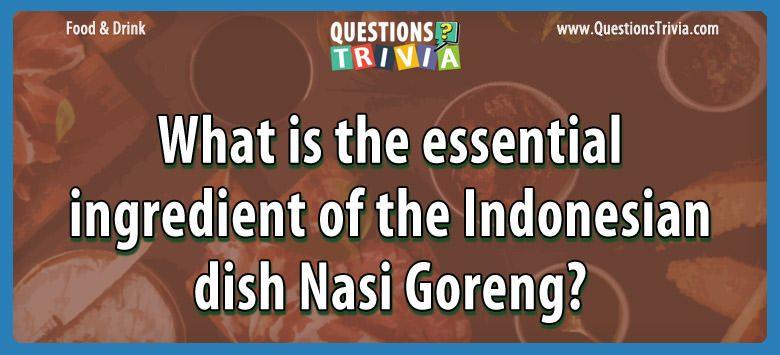 Food Drink Questions ndonesian dish nasi goreng