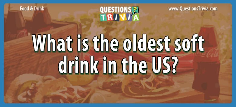 Food Drink Questions oldest soft drink
