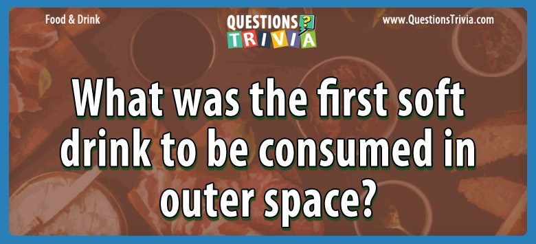 Food Drink Questions soft drink consumed outer space
