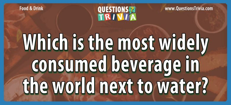 Food Drink Questions widely consumed beverage