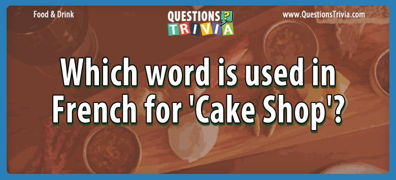 Food Drink Questions word french cake shop
