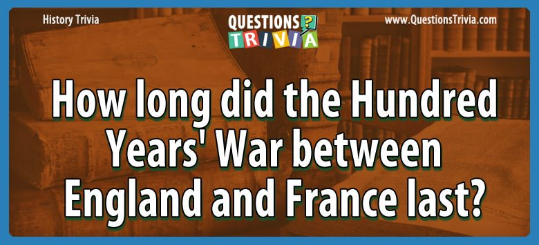 History Trivia Questions years war england france last