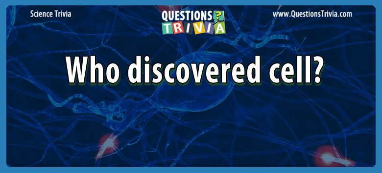Who discovered cell?