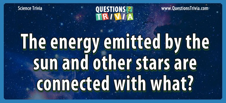 The energy emitted by the sun and other stars are connected with what?