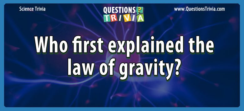 Who first explained the law of gravity?