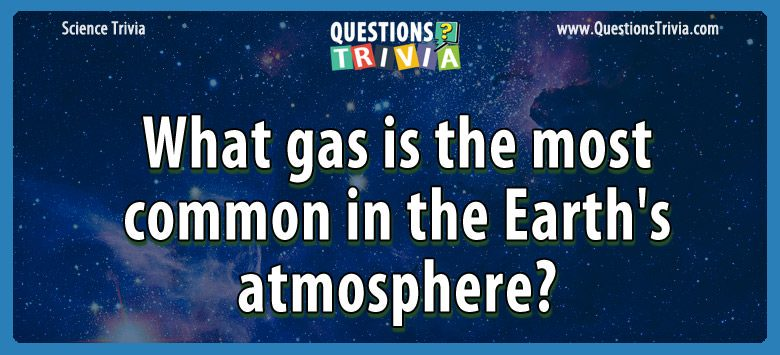What gas is the most common in the earth's atmosphere?