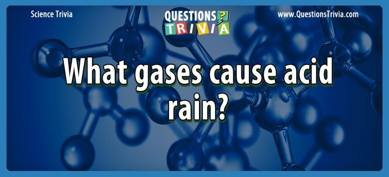 Science Trivia Questions gases acid rain
