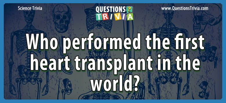 Science Trivia Questions heart transplant