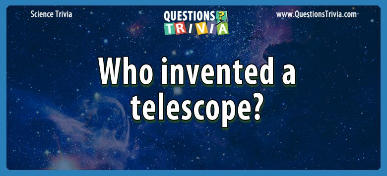 Who invented a telescope?
