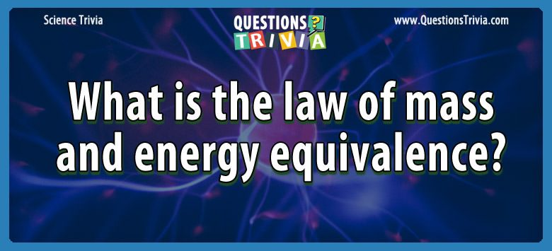 Science Trivia Questions mass energy