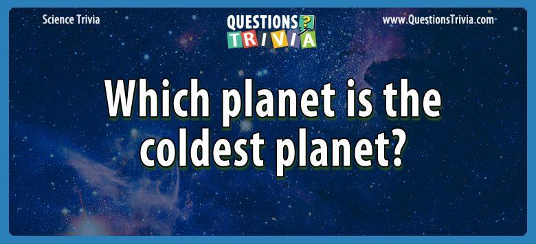 Science Trivia Questions planet coldest planet