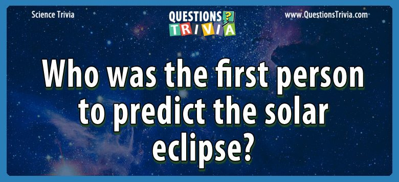 Science Trivia Questions predict solar eclipse
