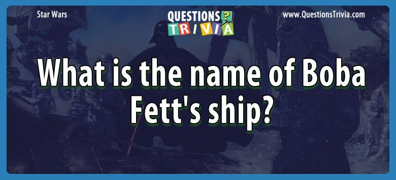 Star Wars Questions boba fetts ship