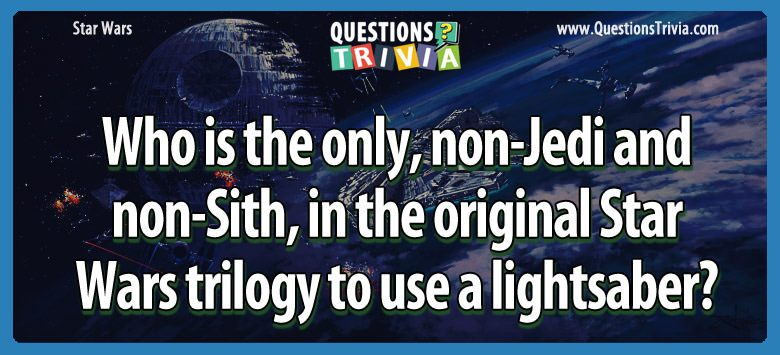 Who is the only, non-jedi and non-sith, in the original star wars trilogy to use a lightsaber?