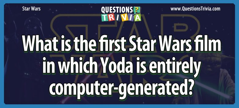 Star Wars Questions star wars film yoda computer generated