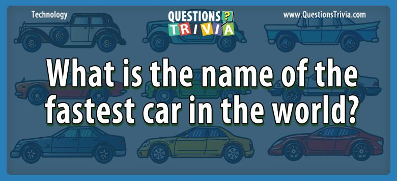 What is the name of the fastest car in the world?