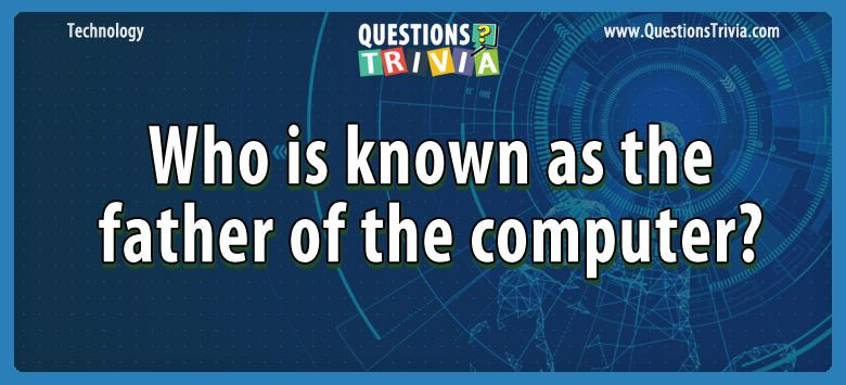 Technology Trivia Questions father of computer