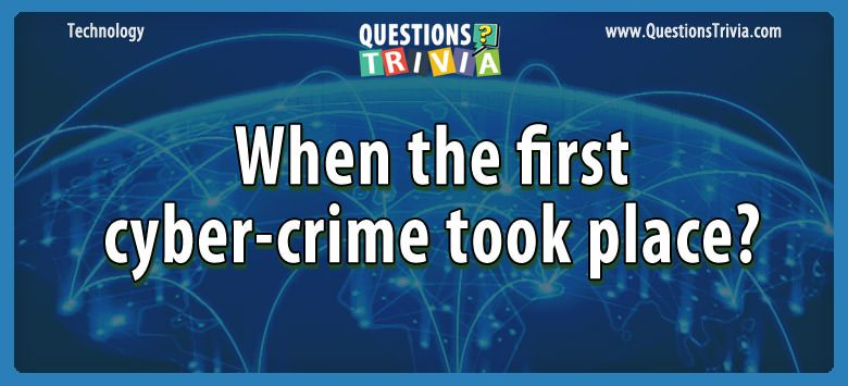 Technology Trivia Questions first cyber crime