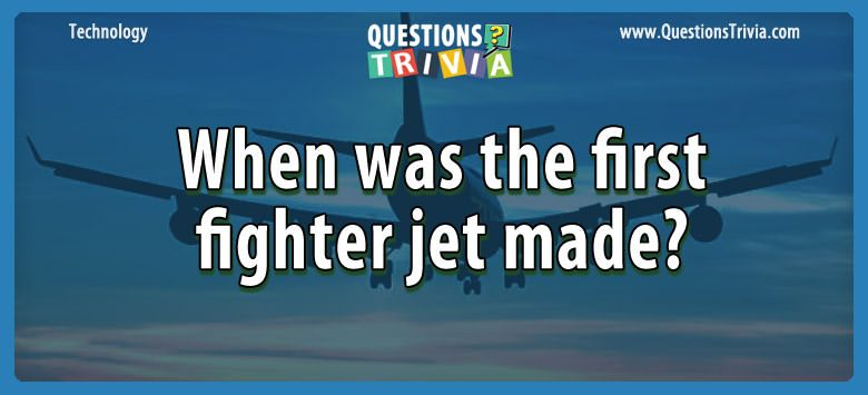 When was the first fighter jet made?