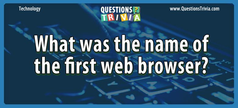 Technology Trivia Questions first web browser