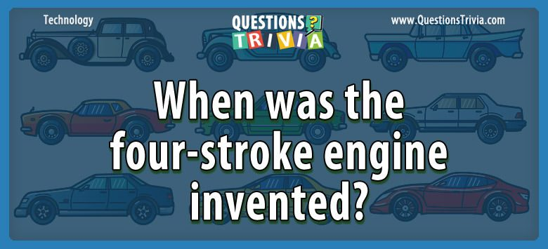Technology Trivia Questions four stroke engine invented