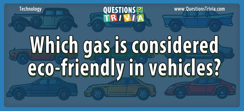 Which gas is considered eco-friendly in vehicles?