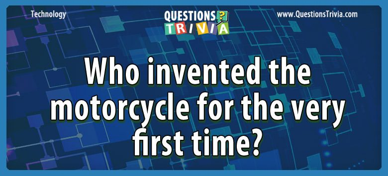 Technology Trivia Questions invented motorcycle