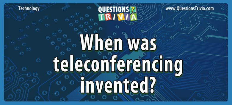 When was teleconferencing invented?