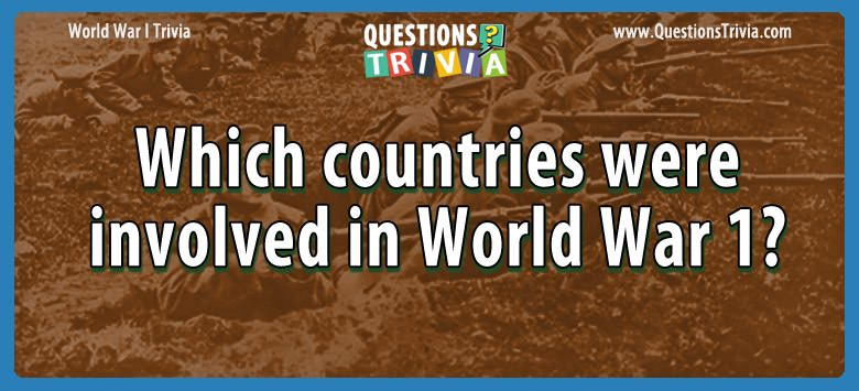 W W I Trivia countries involved world war 1