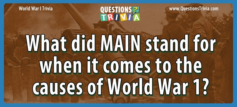 What did main stand for when it comes to the causes of world war 1?