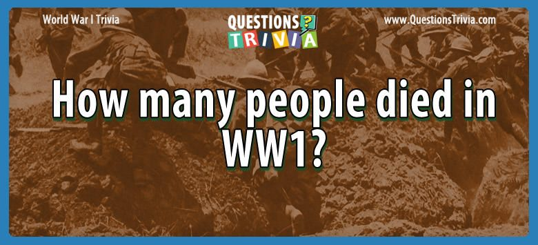 W W I Trivia people died ww1