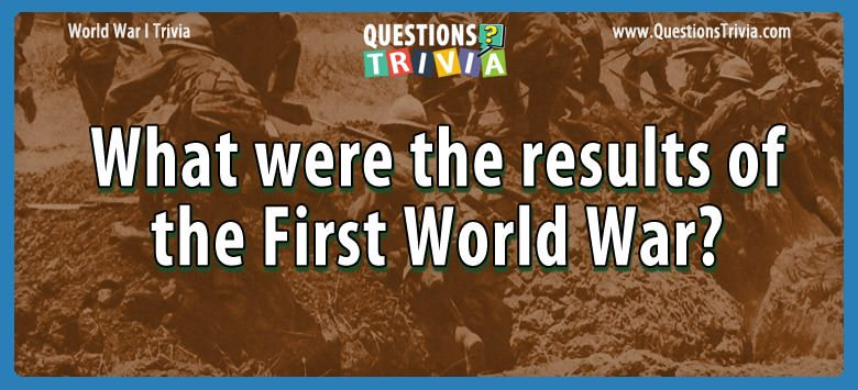 What were the results of the first world war?