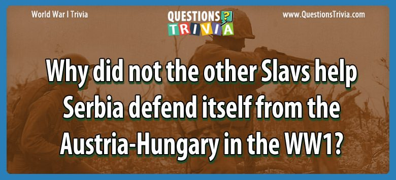 Why did not the other slavs help serbia defend itself from the austria-hungary in the ww1?