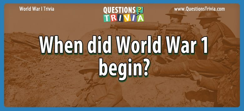 W W I Trivia world war 1 begin
