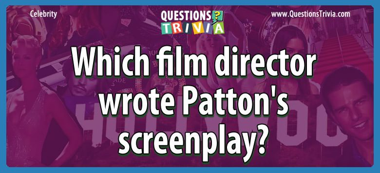 Which film director wrote patton's screenplay?