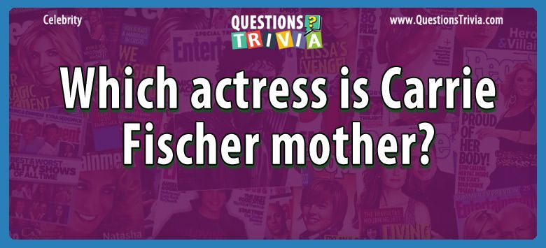 Which actress is carrie fischer mother?