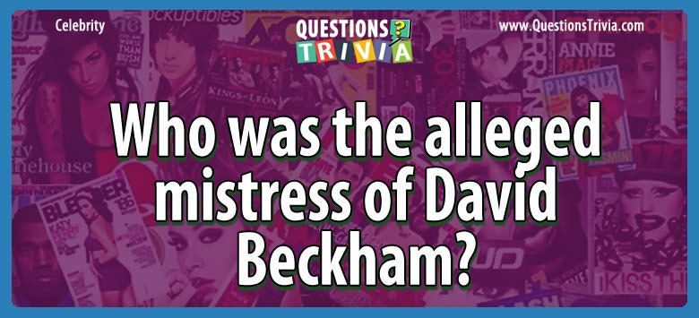 Celebrity Trivia Questions alleged mistress david beckham