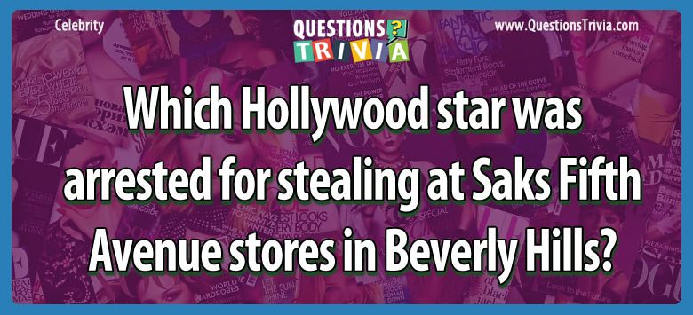 Which hollywood star was arrested for stealing at saks fifth avenue stores in beverly hills?