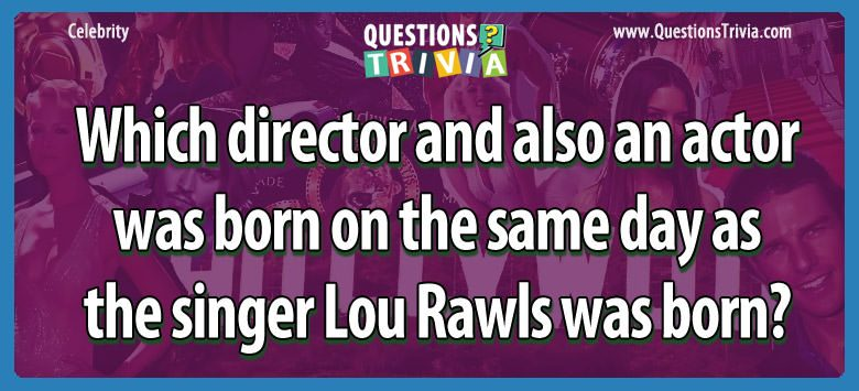 Celebrity Trivia Questions born same day lou rawls