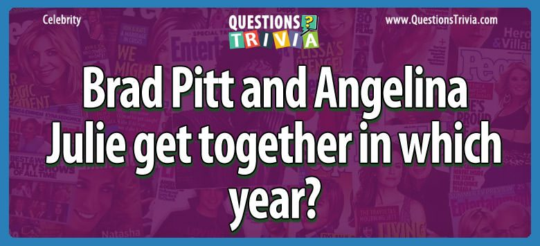 Brad pitt and angelina julie get together in which year?